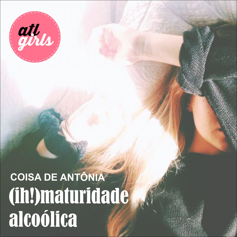 antônia no divã - (ih)maturidade alcoólica (site)