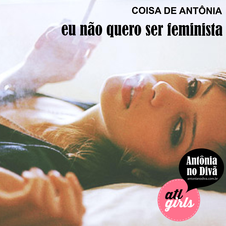 antônia no divã - eu não quero ser feminista (insta)